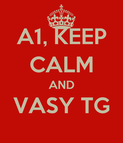 Poster: A1, KEEP CALM AND VASY TG