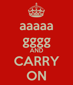 Poster: aaaaa gggg AND CARRY ON