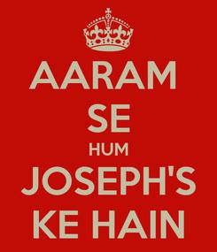 Poster: AARAM  SE HUM JOSEPH'S KE HAIN