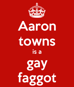 Poster: Aaron towns is a gay faggot