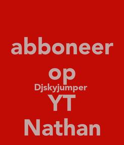 Poster: abboneer op Djskyjumper  YT Nathan