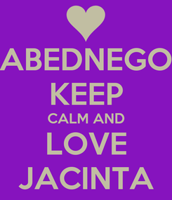 Poster: ABEDNEGO KEEP CALM AND LOVE JACINTA