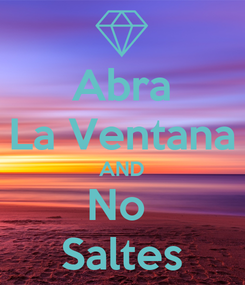 Poster: Abra La Ventana AND No  Saltes