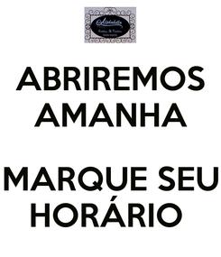 Poster: ABRIREMOS AMANHA  MARQUE SEU HORÁRIO