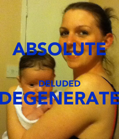 Poster: ABSOLUTE  DELUDED DEGENERATE