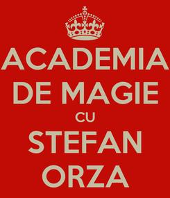 Poster: ACADEMIA DE MAGIE CU STEFAN ORZA