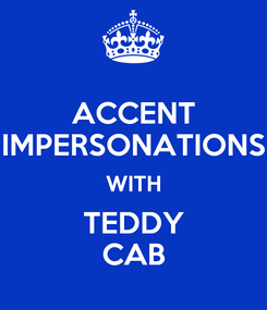 Poster: ACCENT IMPERSONATIONS WITH TEDDY CAB