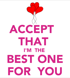 Poster: ACCEPT   THAT  I'M  THE    BEST ONE   FOR  YOU