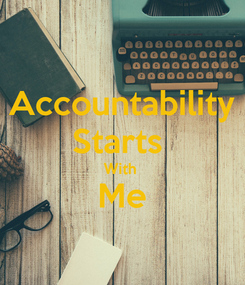 Poster: Accountability Starts  With  Me