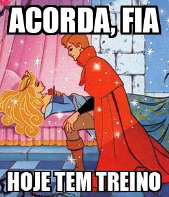 Poster: ACORDA, FIA HOJE TEM TREINO