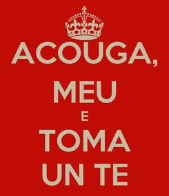 Poster: ACOUGA, MEU E TOMA UN TE