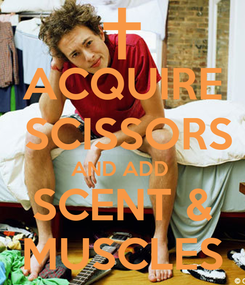 Poster: ACQUIRE  SCISSORS AND ADD  SCENT & MUSCLES