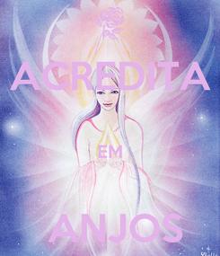 Poster: ACREDITA  EM   ANJOS