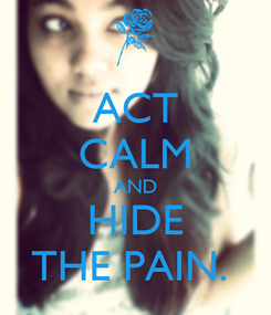 Poster: ACT CALM AND HIDE THE PAIN.