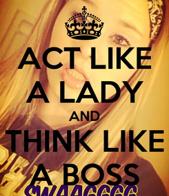 Poster: ACT LIKE A LADY AND THINK LIKE A BOSS