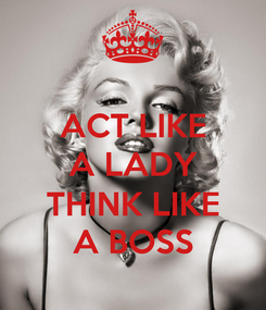 Poster: ACT LIKE A LADY  THINK LIKE A BOSS