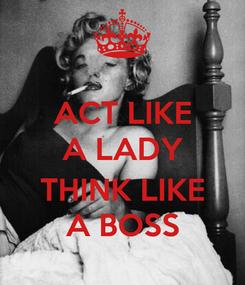 Poster: ACT LIKE A LADY  THINK LIKE A BOSS