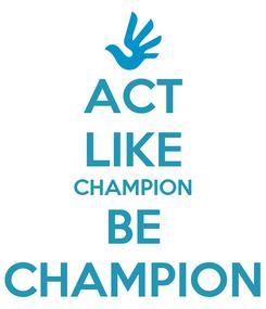 Poster: ACT LIKE CHAMPION BE CHAMPION
