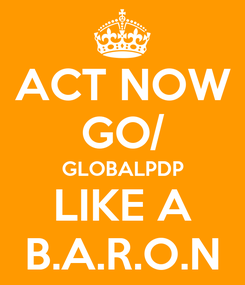 Poster: ACT NOW GO/ GLOBALPDP LIKE A B.A.R.O.N