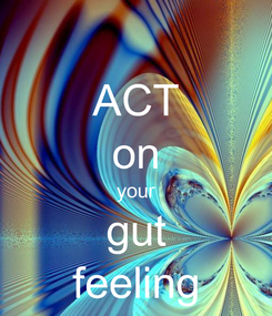 Poster: ACT on your gut feeling