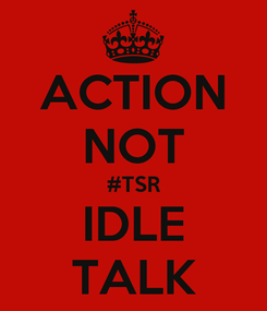 Poster: ACTION NOT #TSR IDLE TALK
