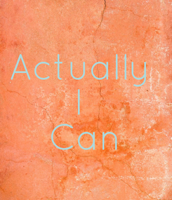 Poster: Actually  I  Can
