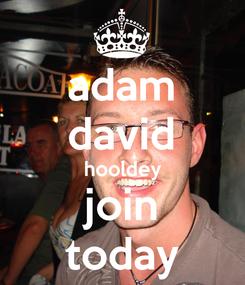 Poster: adam david hooldey join today