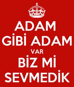 Poster: ADAM  GİBİ ADAM VAR BİZ Mİ SEVMEDİK
