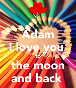 Poster: Adam I love you  to the moon and back