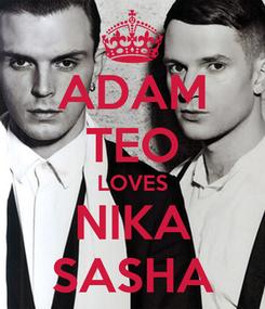 Poster: ADAM TEO LOVES NIKA SASHA