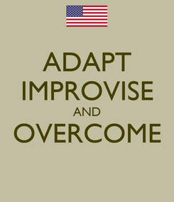 Poster: ADAPT IMPROVISE AND OVERCOME