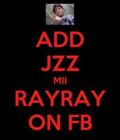Poster: ADD JZZ MII RAYRAY ON FB