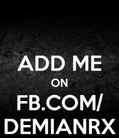 Poster:  ADD ME ON FB.COM/ DEMIANRX
