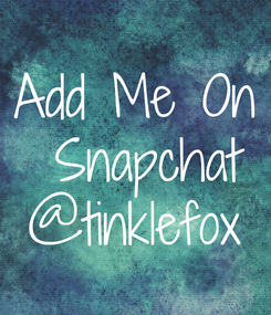 Poster: Add Me On  Snapchat @tinklefox