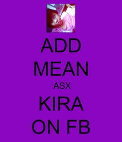 Poster: ADD MEAN  ASX KIRA ON FB