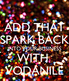 Poster: ADD THAT SPARK BACK INTO YOUR BUSINESS WITH  VODANILE