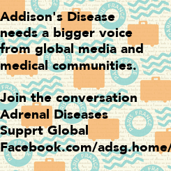 Poster: Addison's Disease  needs a bigger voice  from global media and  medical communities.   Join the conversation  Adrenal Diseases  Supprt Global Facebook.com/adsg.home/