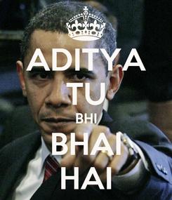 Poster: ADITYA TU BHI BHAI HAI