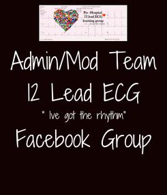 "Poster: Admin/Mod Team 12 Lead ECG "" Ive got the rhythm"" Facebook Group"