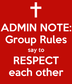 Poster: ADMIN NOTE: Group Rules say to RESPECT each other