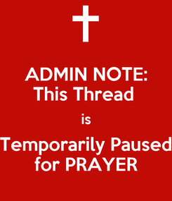 Poster: ADMIN NOTE: This Thread  is Temporarily Paused for PRAYER