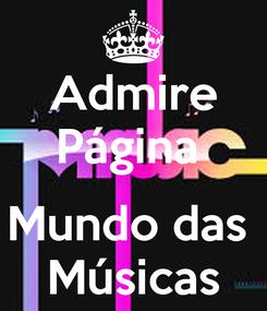 Poster: Admire Página   Mundo das  Músicas