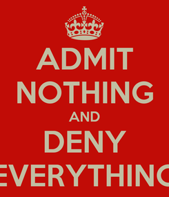 Poster: ADMIT NOTHING AND DENY EVERYTHING