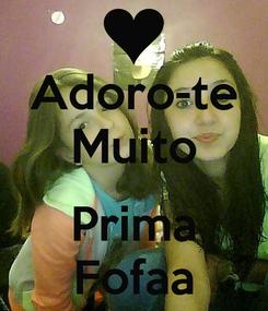 Poster: Adoro-te Muito  Prima Fofaa