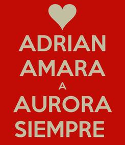 Poster: ADRIAN AMARA A AURORA SIEMPRE