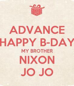 Poster: ADVANCE HAPPY B-DAY MY BROTHER NIXON JO JO
