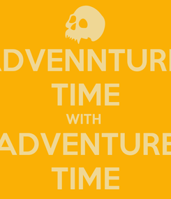 Poster: ADVENNTURE  TIME WITH  ADVENTURE TIME