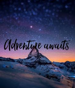 Poster: Adventure awaits