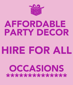 Poster: AFFORDABLE  PARTY DECOR HIRE FOR ALL OCCASIONS **************