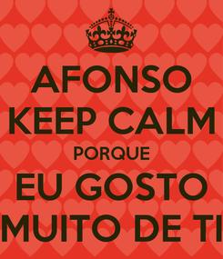 Poster: AFONSO KEEP CALM PORQUE EU GOSTO MUITO DE TI